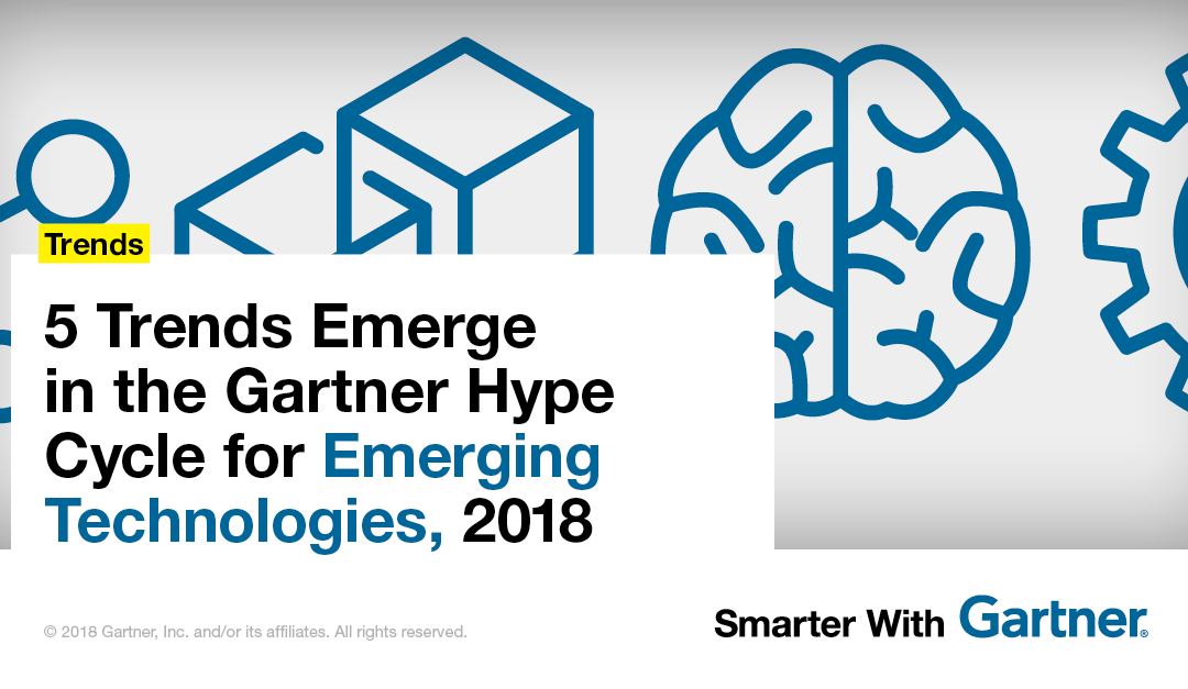 5 Trends Emerge in the Gartner Hype Cycle for Emerging Technologies, 2018 – Smarter With Gartner
